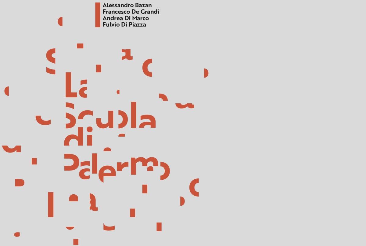 La Scuola di Palermo Alessandro Bazan, Francesco De Grandi, Andrea Di Marco e Fulvio Di Piazza