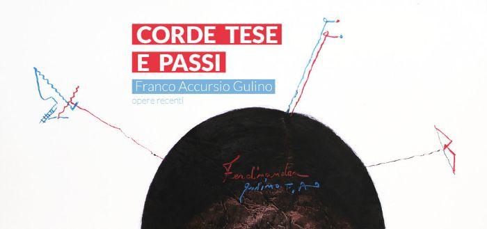 Corde Tese e Passi. Opere recenti di Franco Accursio Gulino
